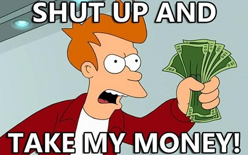 http://verybloggy.com/wp-content/uploads/2012/12/shut-up-and-take-my-money.jpeg